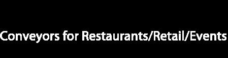 Conveyor Belts, Retail Conveyors, Restaurant Conveyors, Event Conveyors